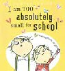 I AM Too Small to Go to School - click to check price or order from Amazon.co.uk